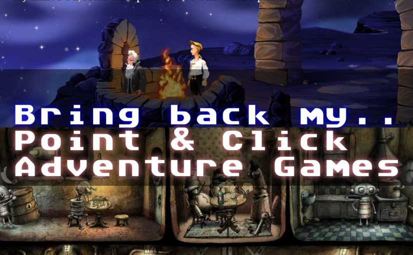 Bring back my.. Point & Click Adventure Games